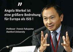 Angela Merkel ist eine größere Bedrohung für Europa als ISIS! - Professor Francis Fukuyama, Stanford University
