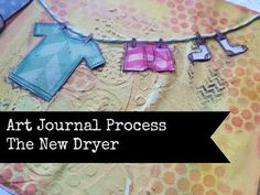 Art Journal Process The New Dryer