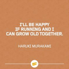 I-ll be happy if running and I can grow old together
