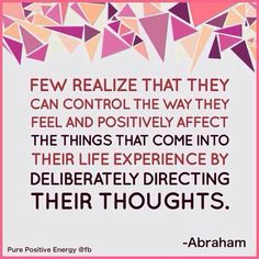 Direct thoughts deliberately. Abrahamhicks