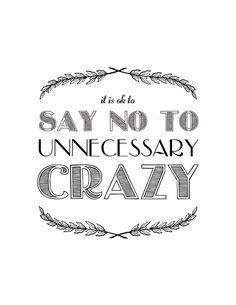 Printable Quote Typography . Download and Print Image . 8x10 and 5x7 Included . Life Lesson. It is ok to say no to unnecessary crazy. $5.00, via Etsy.