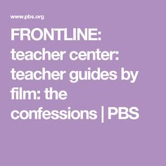 FRONTLINE: teacher center: teacher guides by film: the confessions | PBS