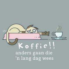 Koffie!!! anders gaan die 'n lang dag wees Lekker Dag, Afrikaans, Goeie More, Coffee Quotes, Wisdom Quotes, Birthday Wishes, Good Morning, Friendship, Greeting Cards