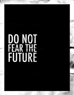 do not fear the future +++Visit http://www.quotesarelife.com/ for more quotes on #motivation and #inspiration