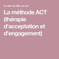La méthode ACT (thérapie d'acceptation et d'engagement)