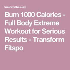 Burn 1000 Calories - Full Body Extreme Workout for Serious Results - Transform Fitspo