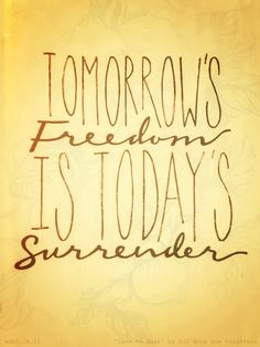 """Tomorrow's freedom is today's surrender. All Sons and Daughters - """"Dawn to Dusk"""" adb7.16.13"""