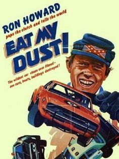 Eat My Dust. Starring Ron Howard.