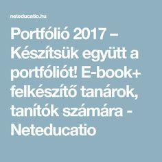Portfólió 2017 – Készítsük együtt a portfóliót! E-book+ felkészítő tanárok, tanítók számára - Neteducatio Ha