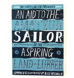 An Aid to the Amateur Sailor, book by Alice Pattullo. Limited edition, screen printed colour cover, risographed black and white pages. Available at The Shop Floor Project.