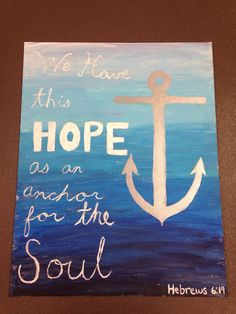 We have this hope as an anchor for the soul- Hebrews 6:19