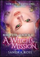 A Witch's Mission (Beautiful Magick 1), an ebook by Sandra Ross at Smashwords