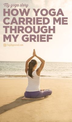 My Yoga Story - How Yoga Carried Me Through My Grief