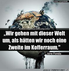 Wir gehen mit dieser Welt um...