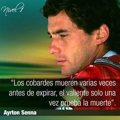 """""""Los cobardes mueren varias veces antes de expirar, el valiente solo una vez prueba la muerte"""". Ayrton Sena."""
