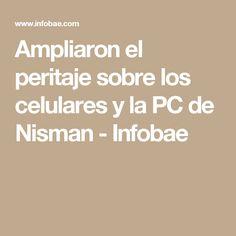 Ampliaron el peritaje sobre los celulares y la PC de Nisman - Infobae