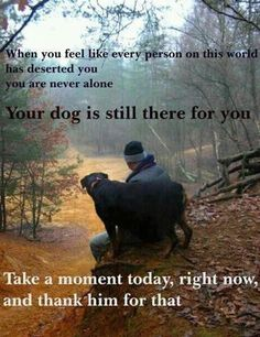 This is why I love dogs so much!!!!!!! They will always love you back no matter what...and they just want to be with you... unconditionally