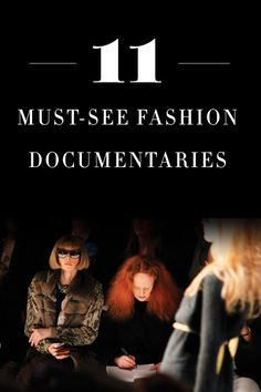 11 Must-See Fashion Documentaries. From Anna Wintour to Alexander McQueen. Riveting movies.