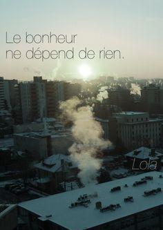 Le bonheur ne dépend de rien. - Lola