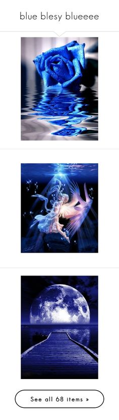 """""""blue blesy blueeee"""" by ann-kelley14 on Polyvore featuring Blue, backgrounds, flowers, pictures, blue, rose, splash, angels, moon and nature"""