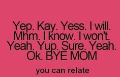 BYE MOM! MY CONVERSATIONS EXACTLY
