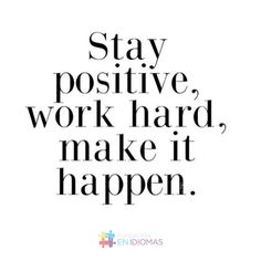 Manténte positivo, trabaja duro y haz que suceda. #igersvenezuela #picoftheday #quoteoftheday #langugages #idiomas