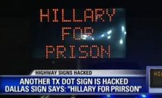 "A highway sign was hacked near Dallas this weekend to read, ""Hillary for Prison."""