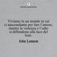 Viviamo in un mondo in cui ci nascondiamo per fare l'amore, mentre la violenza e l'odio si diffondono alla luce del Sole._John Lennon #frasibelle #frasivere #frasi #frasibrevi #vita #valori #frasifamose #aforismi #citazioni #motivazione #FervidaIspirazione Freddie Mercury, John Lennon, Definitions, Cards Against Humanity, Humor, Quotes, Books, Feelings, Messages