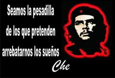 """""""Be the nightmare of those that try to steal our dreams. Che Guevara T Shirt, Che Guevara Quotes, Rock Argentino, Ernesto Che Guevara, Motivational Quotes, Inspirational Quotes, Free Mind, I Love Reading, Some Quotes"""