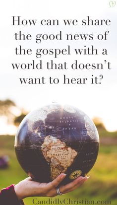 How can we share the good news of the gospel with a world that doesn't want to hear it? http://candidlychristian.com/good-news/