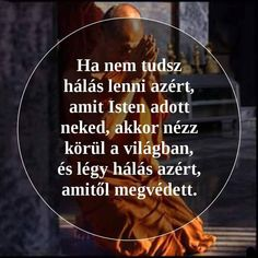 Mindig légy HÁLÁS! Positive Affirmations, Positive Quotes, Motivational Quotes, Positive Vibes, Inspirational Quotes, Favorite Quotes, Best Quotes, Life Quotes, Words Of Comfort