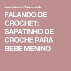 FALANDO DE CROCHET: SAPATINHO DE CROCHE PARA BEBE MENINO