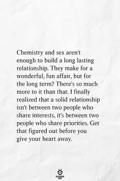 Chemistry and Sex Aren't Enough to Build a Long Lasting Relationship They Make for a Wonderful Fun Affair but for the Long Term? There's So Much More to It Than That I Finally Realized That a Solid Relationship Isn't Between Two People Who Share Interests The Words, Meaningful Quotes, Inspirational Quotes, Motivational, Favorite Quotes, Best Quotes, Love Amor, Relationship Rules, Relationship Tattoos