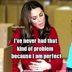 Problemless Perfection (The Inner Duchess of Kate Middleton). Oh Kate she saying what inside her heart and what is thinking of.