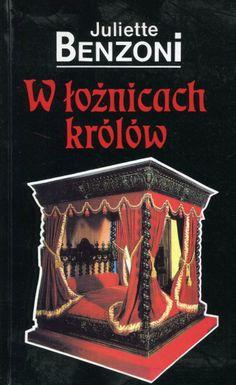 """""""W łożnicach królów"""" Juliette Benzoni Translated by Janina Pałęcka Cover by Krystyna Töpfer  Published by Wydawnictwo Iskry 1994"""