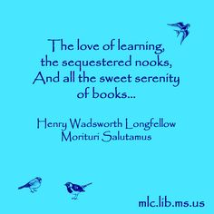 The love of learning, the sequestered nooks, And all the sweet serenity of books... -Henry Wadsworth Longfellow, Morituri Salutamus #quote #booklover
