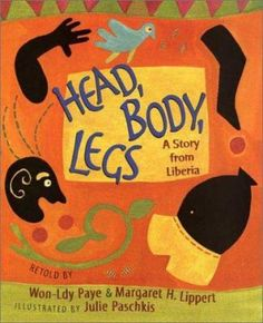 Cover image for Head, body, legs : a story from Liberia / retold by Won-Ldy Paye & Margaret H. Lippert ; illustrated by Julie Paschkis.