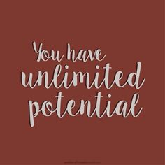 positive-affirmation:You have unlimited potential