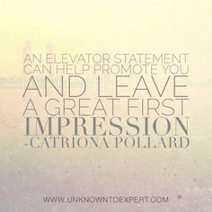 An elevator statement can help promote you and leave a great first impression - Catriona Pollard #unknowntoexpert www.unknowntoexpert.com