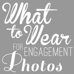 What to Wear to an Engagement Shoot. Great tips, also love that it mentions what not to wear (ie: white shirts, my biggest photo pet peeve.. makes everyone look washed out and can create a nasty glare in outdoor photos!!)