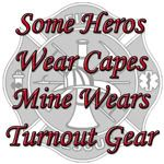 Some heroes wear capes, Mine wears turnout gear ... Fireman's wife ... I love my firefighter