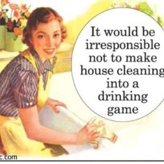 It would be irresponsible not to make house cleaning into a drinking game. #wine #funny #humor