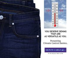 One Denim for Two Seasons. Cool in Summers, Warm in Winter. Climate Control Denim by Monte Carlo. Available at Stores.