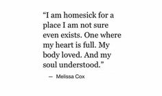I am homesick for a place I am not sure even exists..