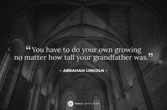 We are in charge of our own growth. The foundations that are beneath you were put there by generations beforehand, and our floor was their ceiling. But unless we grow and push ourselves out of our comfort zones, we won't progress and move forward. It is our responsibility to have our ceiling be the next generation's floor.