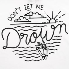 """Save Me From Myself, Don't Let Me Drown"""