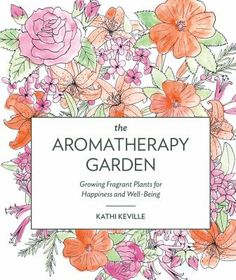 The Aromatherapy Garden explains how fragrant plants can be as therapeutic as they are intoxicating, and how easy it is to add this captivating element to gardens large and small.