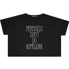Mermaids Dont Do Homework Crop Top T Shirt Tee Sit Funny Fun Tumblr... ($14) ❤ liked on Polyvore featuring tops, shirts, black, crop top's, sweater vests, sweaters, women's clothing, black sweater vest, black crop top and hipster shirts