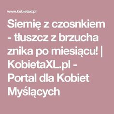 Siemię z czosnkiem - tłuszcz z brzucha znika po miesiącu! | KobietaXL.pl - Portal dla Kobiet Myślących Weigh Loss, Slow Food, Health Remedies, Health And Beauty, Clean Eating, Food And Drink, Health Fitness, Portal, Healthy Recipes