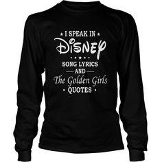 I speak in Disney song lyrics and The golden girls quotes longsleeve